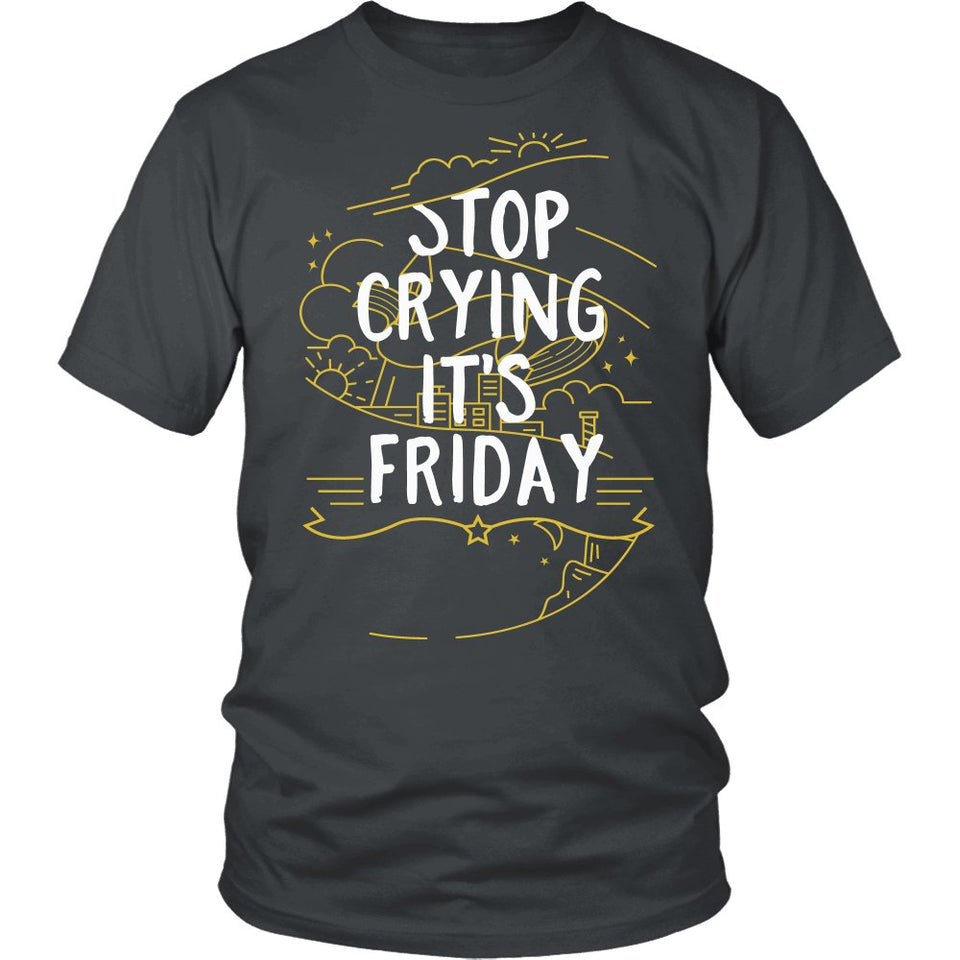Stop Crying, It's Friday T-Shirt