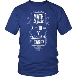 Math Is Just X +10 = Y T-Shirt