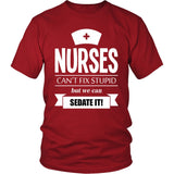 Nurses Can't Fix Stupid T-Shirt