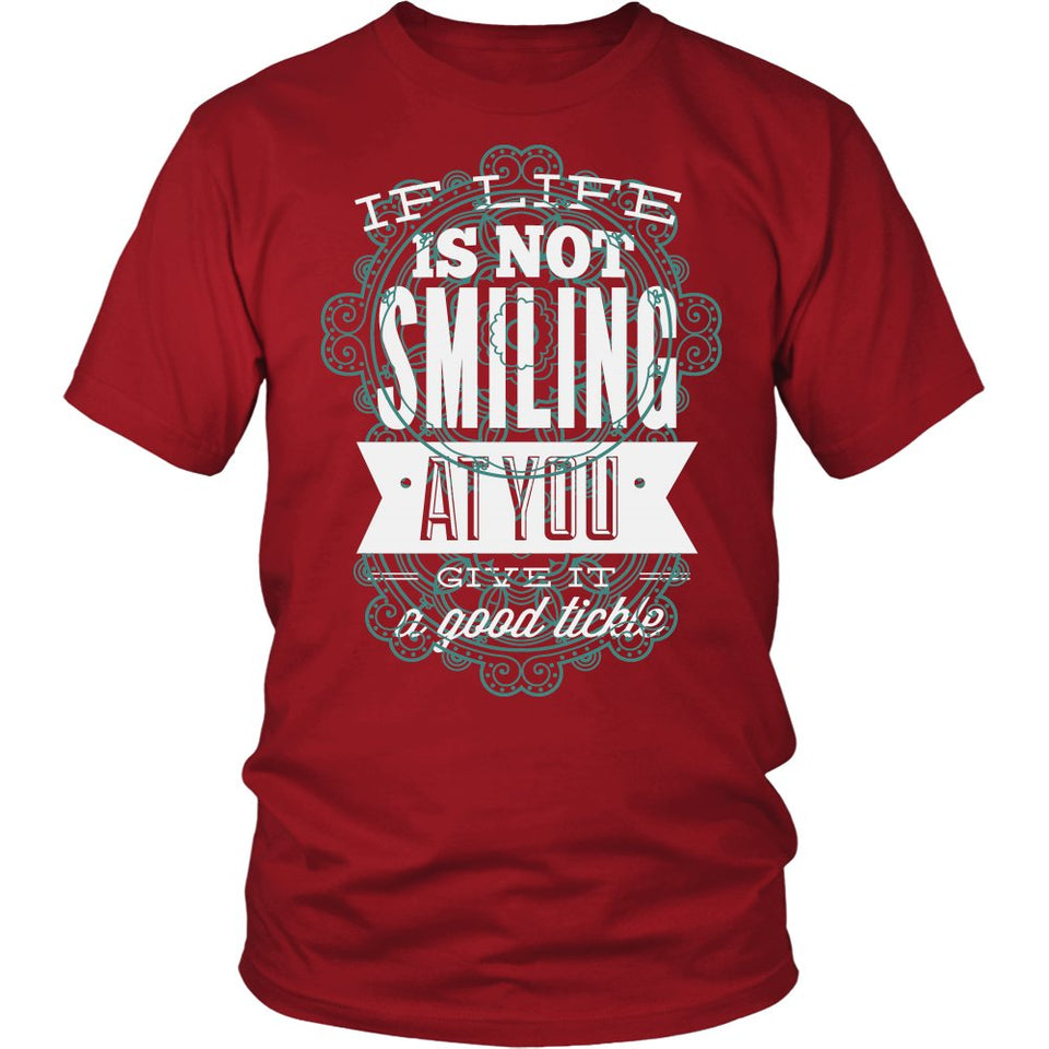 If Life Is Not Smiling At You Give It A Good Tickle T-Shirt