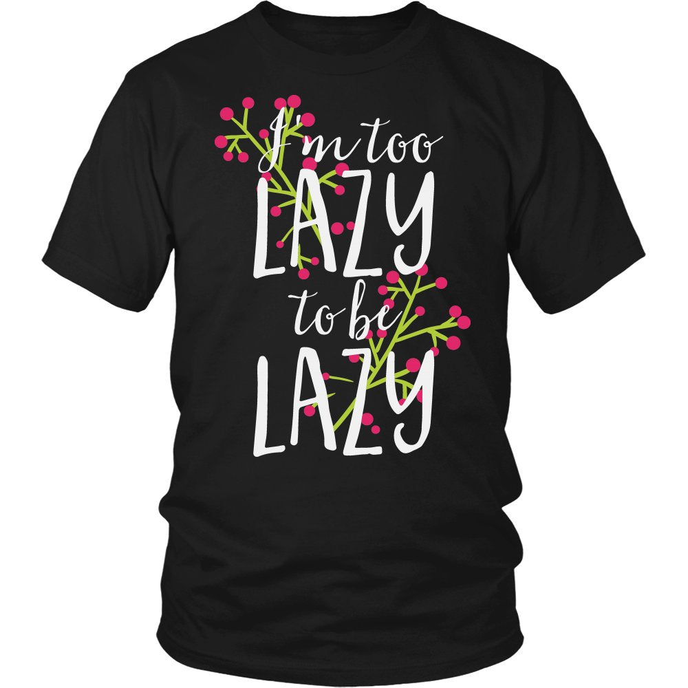 I'm Too Lazy To Be Lazy T-Shirt