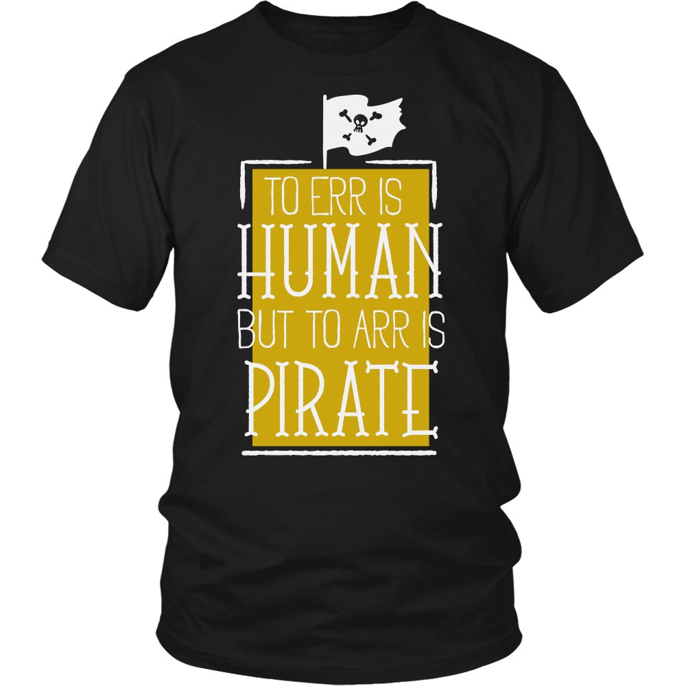 To Err Is Human But To Arr Is Pirate T-Shirt