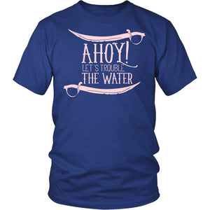 Ahoy! Let's Trouble The Water T-Shirt