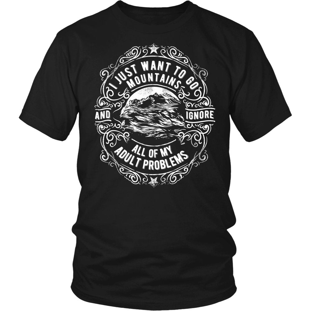 I Just Want To Go Mountains And Ignore All Of My Adult Problems T-Shirt