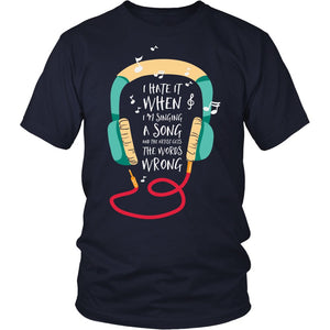 I Hate It When I'm Singing A Song T-Shirt