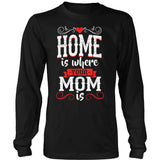 Home Is Where Your Mom Is T-Shirt