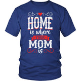 """Home Is Where Your Mom Is"" T-Shirt"