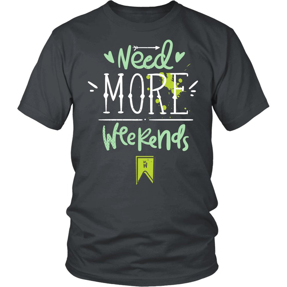 Need More Weekends T-Shirt