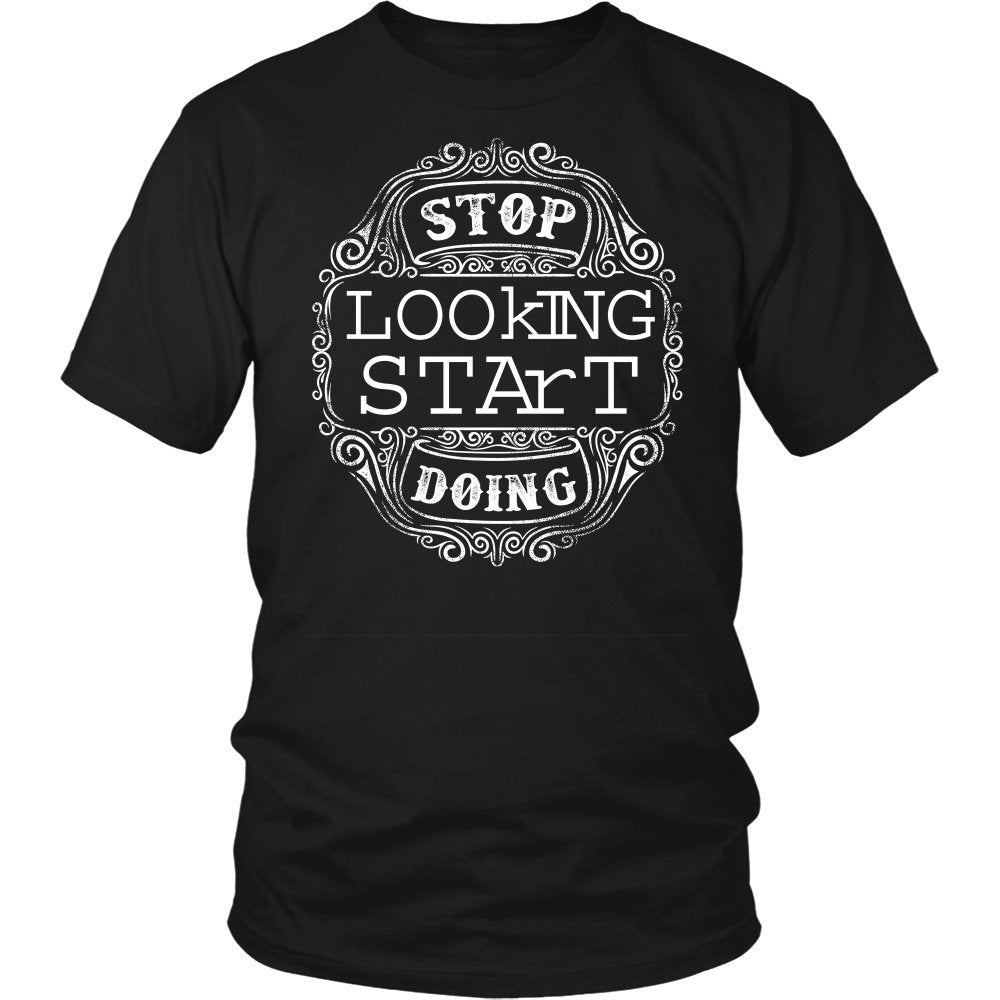 Stop Looking Start Doing T-Shirt