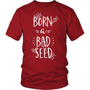 Born A Bad Seed T-Shirt