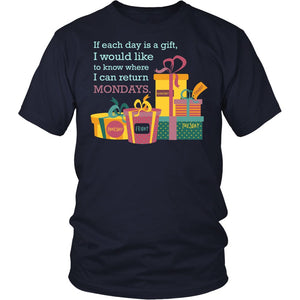 If Each Day Is A Gift I Would Like To Know Where I Can Return Mondays T-Shirt