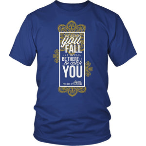 When You Fall I Will Be There To Catch You T-Shirt
