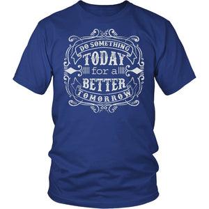 Do Something Today For A Better Tomorrow T-Shirt