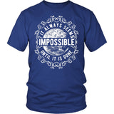 It Always Seems Impossible Until It Is Done T-Shirt