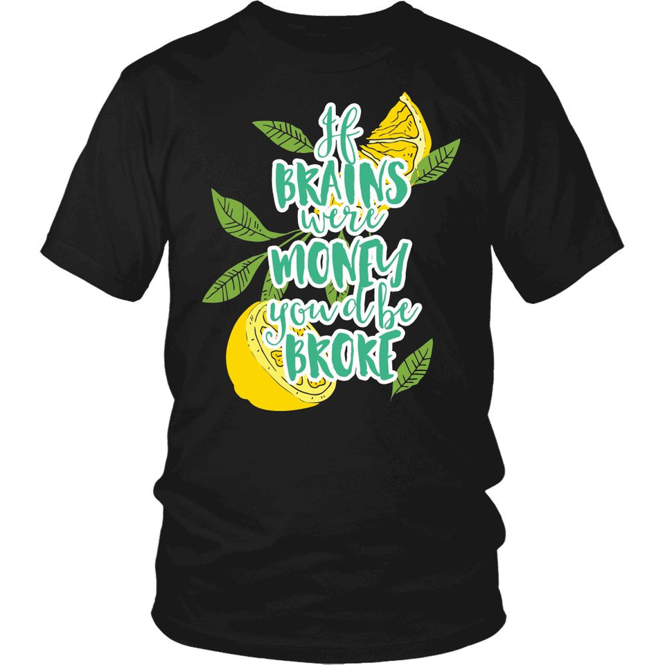 If Brains Were Money You'd Be Broke T-Shirt