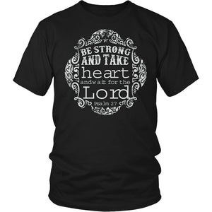 Be Strong And Take Heart And Wait For The Lord T-Shirt