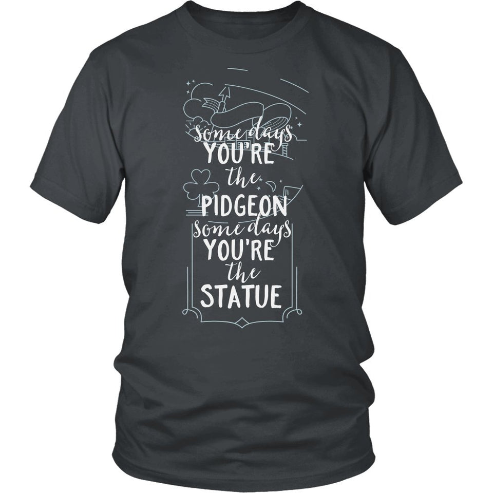 Some Day You're The Pidgeon Some Days You're The Statue T-Shirt