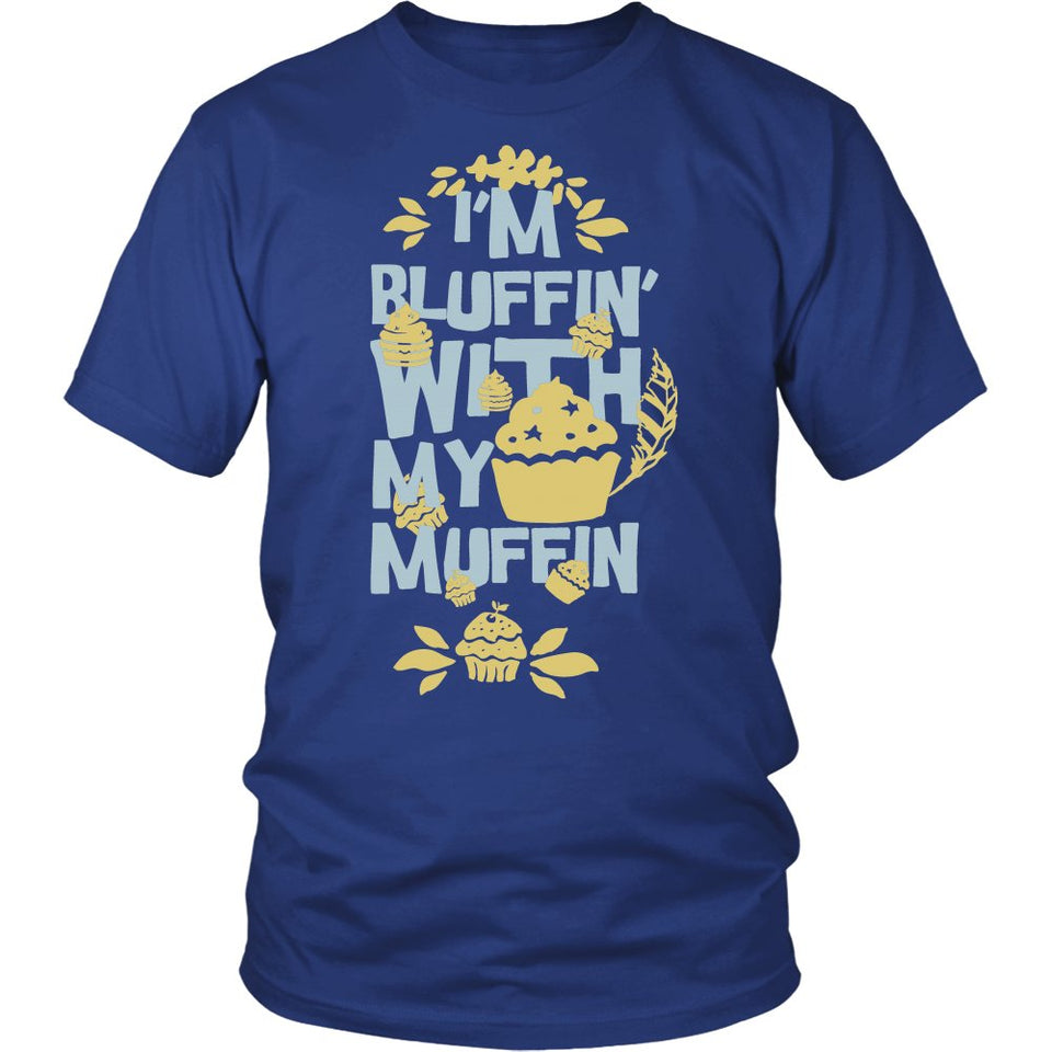 I'm Bluffin With My Muffin T-Shirt