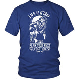 Life Is A Trip, Plan Your Next Vacation T-Shirt