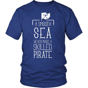 A Smooth Sea Never Made A Skilled Pirate T-Shirt
