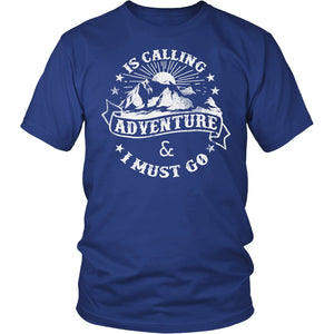 Adventure Is Calling & I Must Go T-Shirt