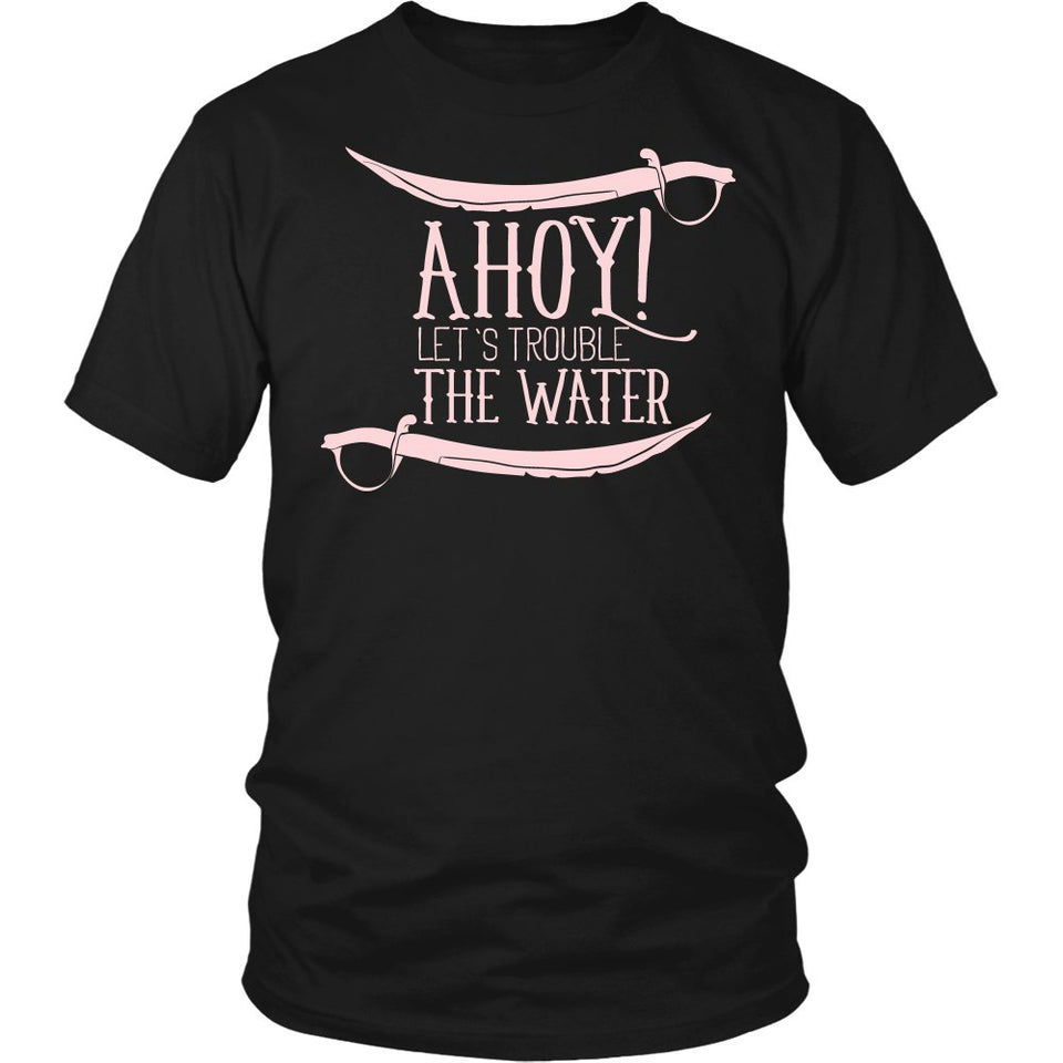 """Ahoy! Let's Trouble The Water"" T-Shirt"