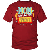 Mom Thinks I'm Awesome T-Shirt