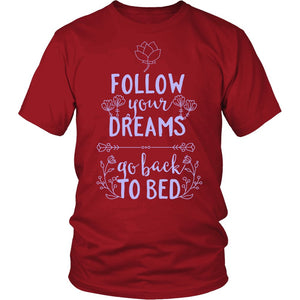 Follow Your Dreams And Go Back To Bed T-Shirt