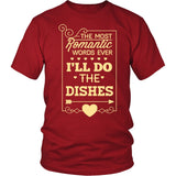 The Most Romantic Words Ever I'Ll Do The Dishes T-Shirt
