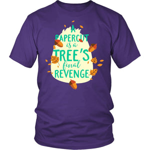 A Papercut Is A Tree's Final Revenge T-Shirt