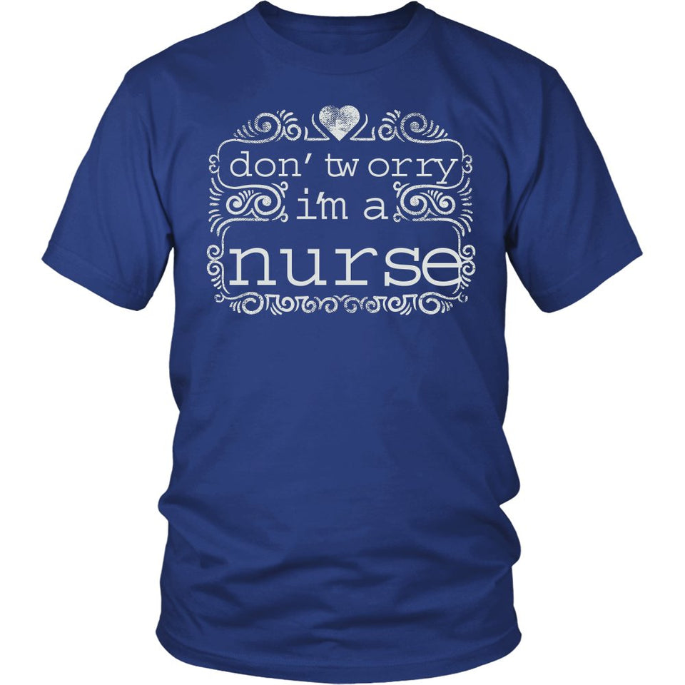 Don't Worry I'm A Nurse T-Shirt