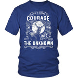 Life Is About Courage And Going Into The Unknown T-Shirt