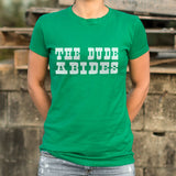 The Dude Abides T-Shirt (Ladies)