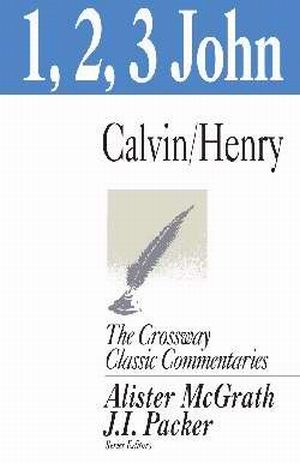 The Crossway Classic Commentaries 1, 2 and 3 John Book