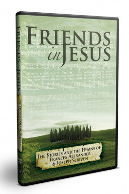 Friends in Jesus DVD, The stories and Hymns of Cecil Frances Alexander and Joseph Scriven