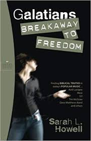 Galatians: Breakaway to Freedom - A Scriptual Guide for Today's Woman By Sarah L. Howell