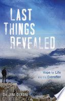 Last Things Revealed - Hope for Life and the Everafter