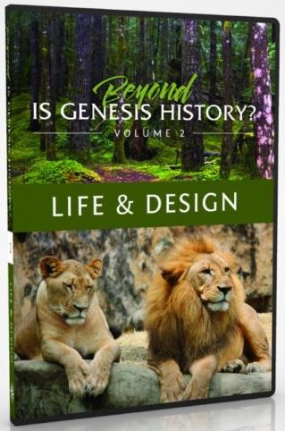 Beyond Is Genesis History? Vol 2: Life & Design