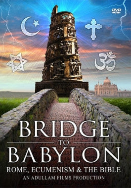 Bridge to Babylon - Rome Ecumenism and the Bible DVD