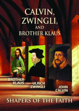 Calvin, Zwingli, Brother Klaus Shapers of the Faith DVD