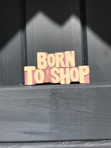 Mini Wooden East Of India'Born to shop' sign