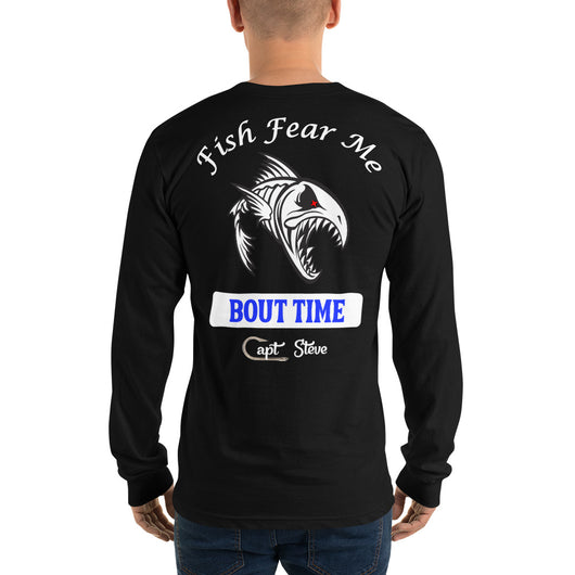 Long sleeve t-shirt  Fish Fear Me Bout Time Capt Steve