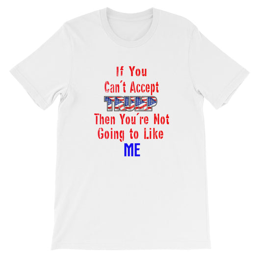 Short-Sleeve Unisex T-Shirt TRUMP not going to like ME 3