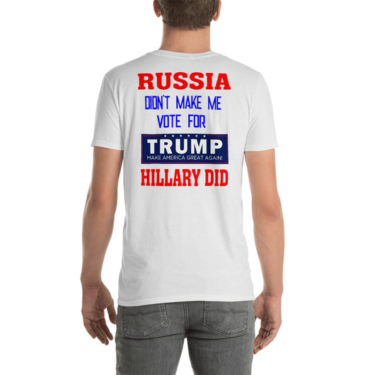 Softstyle T-Shirt  Russia Didn't make me vote for TRUMP Hillary did  (back side print)