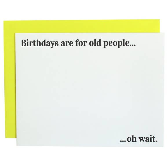 Birthdays are for Old People Card
