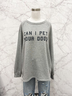 'Can I Pet Your Dog?' Long Sleeve Crew Neck in Grey