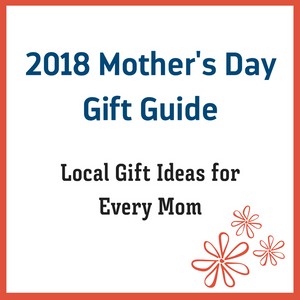 Uniquely Local Mother's Day Gift Ideas