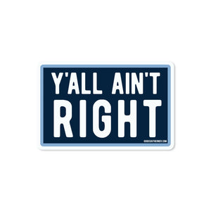 Y'all Ain't Right Sticker