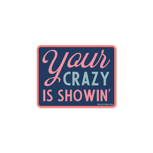 Your Crazy is Showing