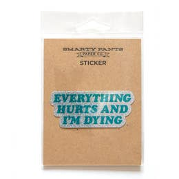 Everything Hurts and I'm Dying Sticker